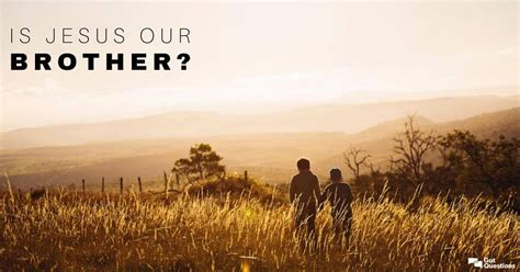 Is Jesus our brother? | GotQuestions